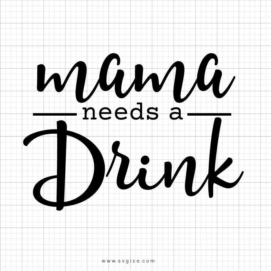 Mama Needs A Drink SVG Cut File, DXF Cut File, Clipart, Printable, Silhouette, Svg, Dxf, Png, Jpeg, Cricut - ClipartAccess