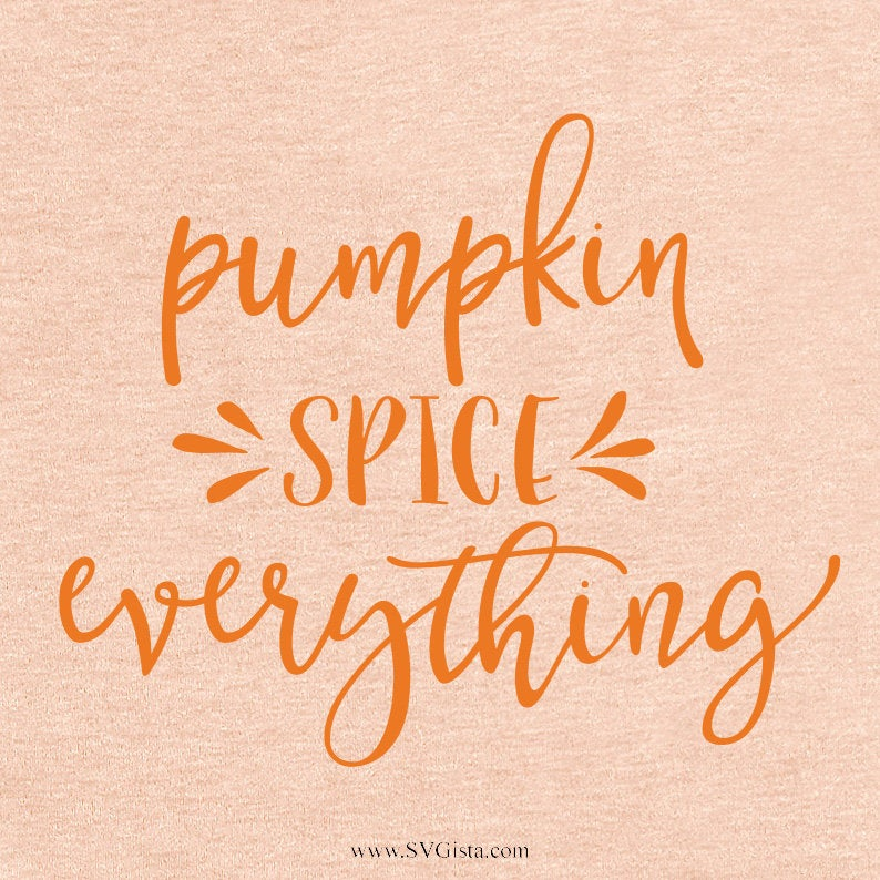 Pumpkin Spice Everything Svg, SVG, Fall SVG, Thanksgiving Svg, Fall Shirt Svg, SVG, Cricut File, Silhouette, Cricut