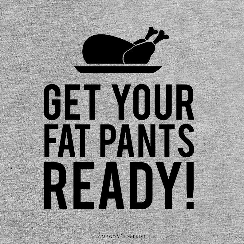 Get Your Fat Pants Ready Svg, Thanksgiving Svg, SVG Cut File, DXF Cut File, Clipart, Printable, Silhouette, Svg, Dxf, Png, Jpeg, Cricut