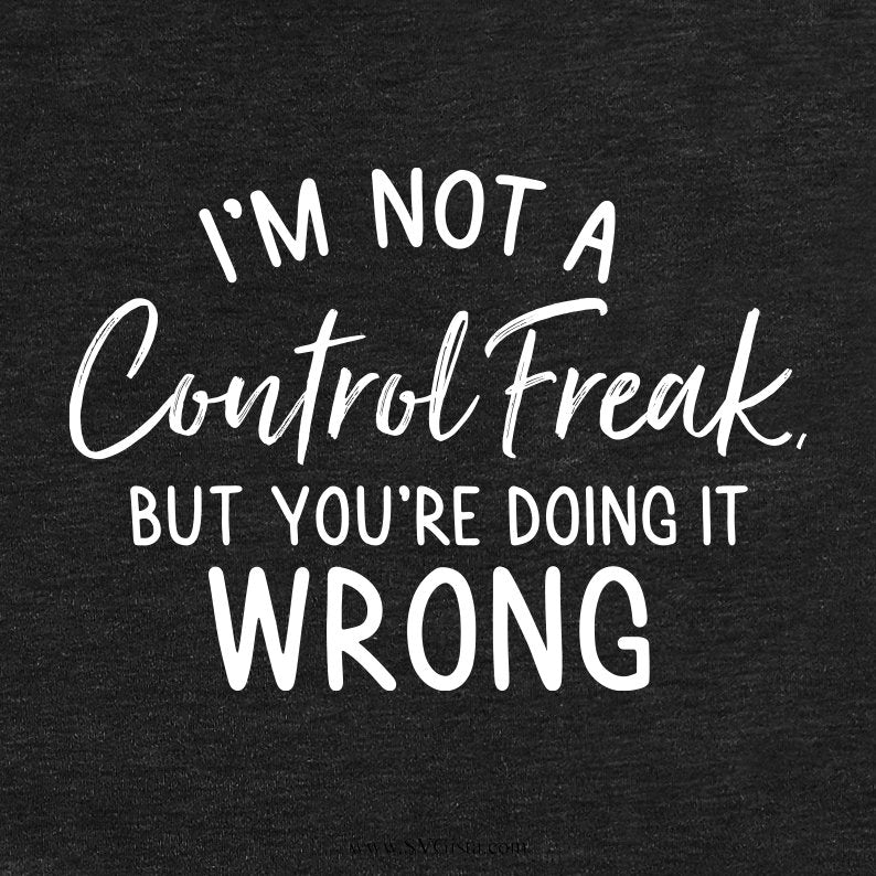 I'm Not A Control Freak Svg, Sarcastic Svg, SVG Cut File, DXF Cut File, Clipart, Printable, Silhouette, Svg, Dxf, Png, Jpeg - ClipartAccess