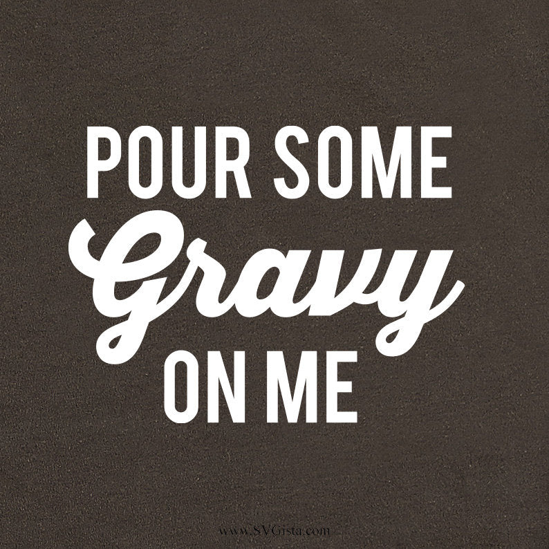 Pour Some Gravy On Me Svg, Thanksgiving Svg, Food Svg, Turkey Svg, Feast Svg, Foodie Svg, Svg, Silhouette Files, Cricut Cut Files, Cricut