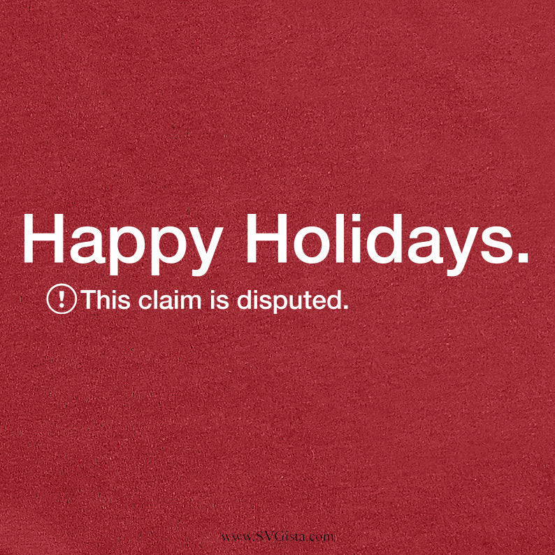 Happy Holidays Svg, This Claim Is Disputed Svg, Christmas Svg, Svg, Silhouette File, Cricut Cut Files, Svg Files, SVG, Cricut, Merry Svg,