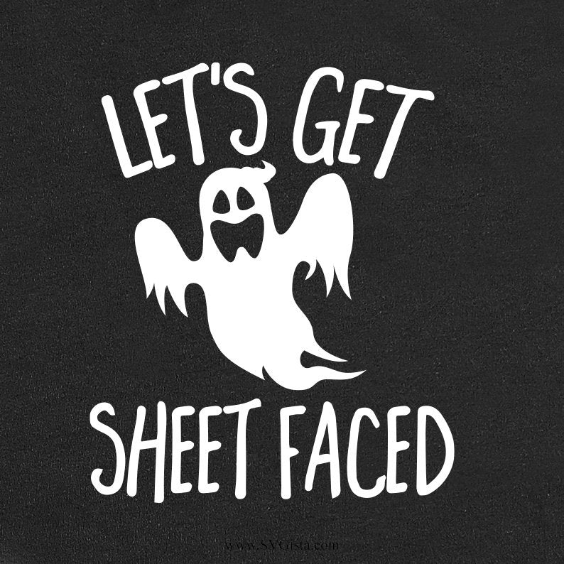 Lets Get Sheet Faced, Halloween Svg, Ghost Svg, SVG Cut File, Clip Art, Printable For Crafters And Designers, Svg, Dxf, Png, Jpeg, Cricut