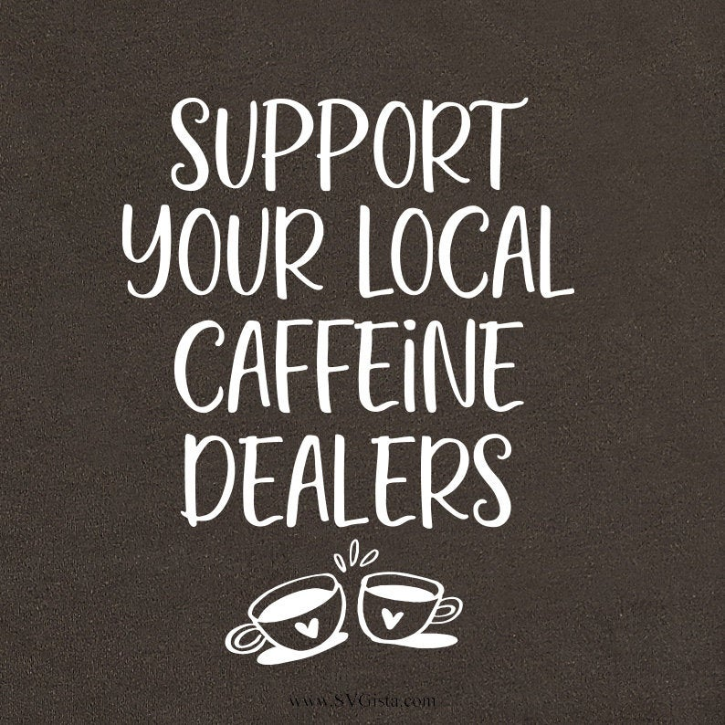 Support Your Local Caffeine Dealers Svg, Svg, Coffee Svg, Svg, Silhouette Cut File, Cricut Cut Files, Svg File, SVG Cut File, Clip Art - ClipartAccess