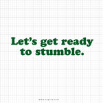 Let's Get Ready To Stumble Svg Saying - svgize