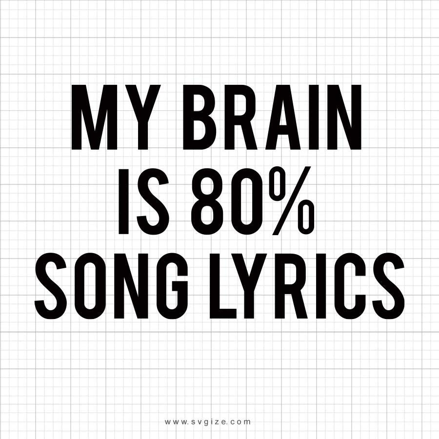 My Brain Is 80 Percent Song lyrics SVG Saying - svgize