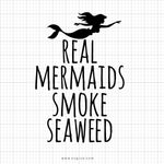 Real Mermaids Smoke Seaweed Svg Saying - svgize