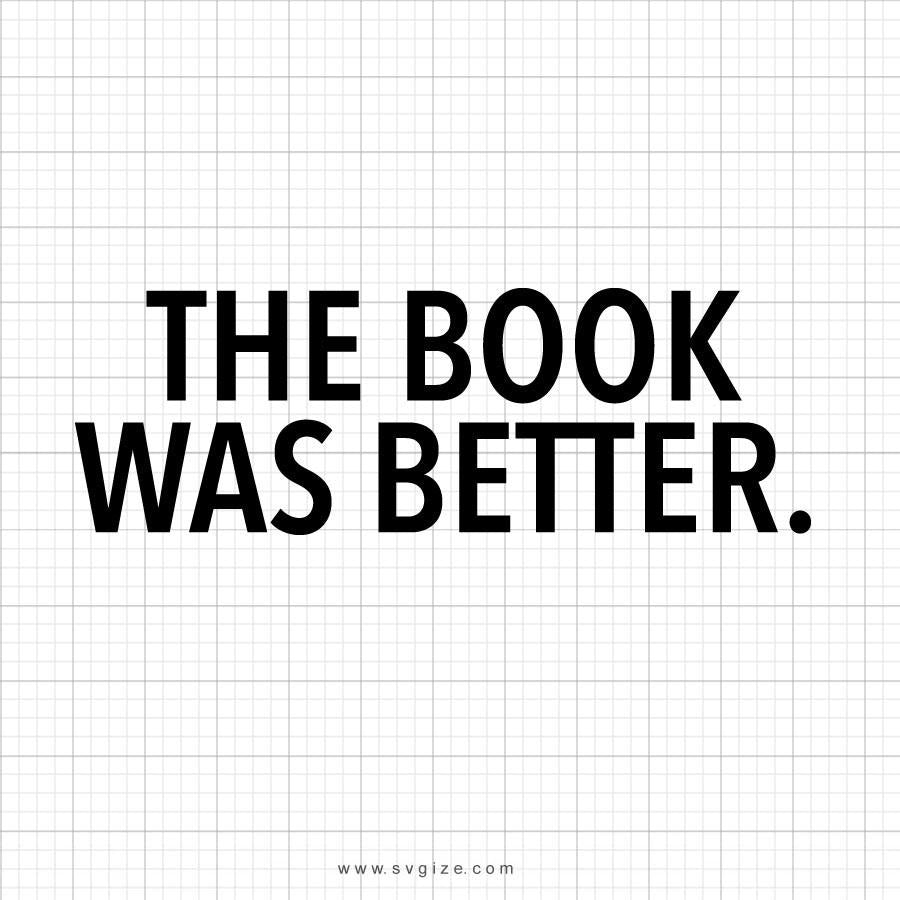 The Book Was Better Svg Saying - svgize