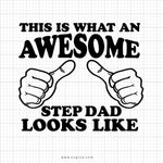 This Is What An Awesome Step Dad Looks Like Svg Saying - svgize