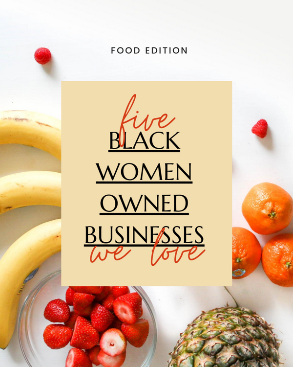 Five Black, Women-Owned Businesses We Love - Food Edition