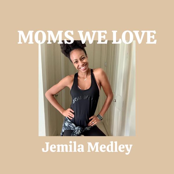 Moms We Love: Jemila Medley