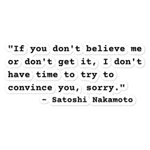 "Load image into Gallery viewer, ""If You Don't Believe Me"" Satoshi Nakamoto Quote Vinyl Sticker"