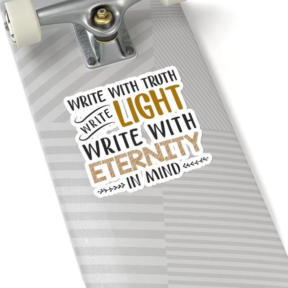 Write With Truth, Write Light, Write With Eternity In Mind Kiss-Cut Stickers