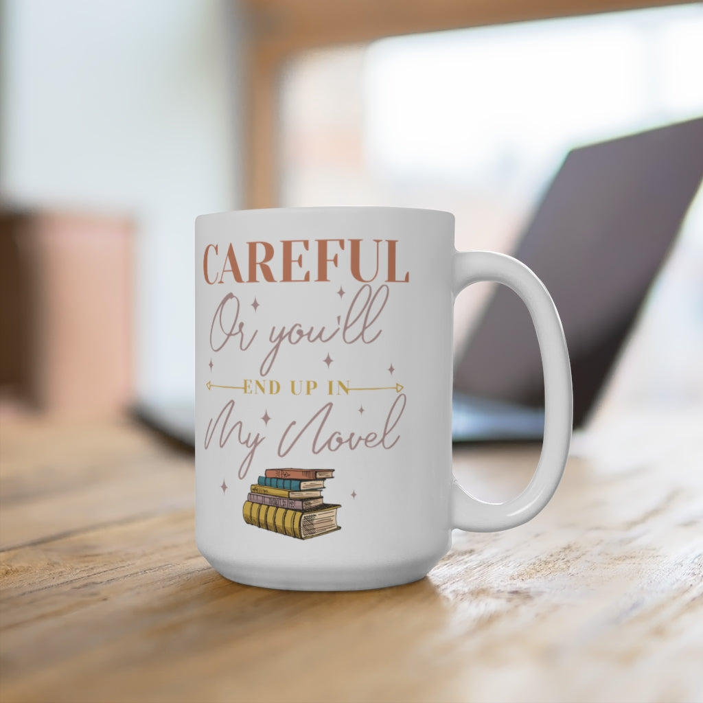 Careful Or You'll End Up In My Novel Ceramic Mug