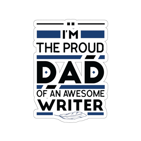 Proud Dad Of An Awesome Writer Kiss-Cut Stickers