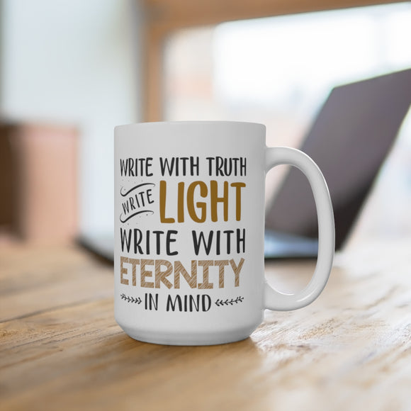 Write With Truth, Write Light, Write With Eternity In Mind Ceramic Mug