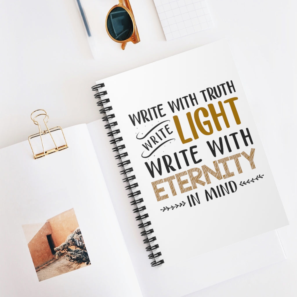Write With Truth, Write Light, Write With Eternity In Mind Spiral Lined Notebook