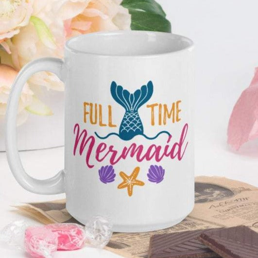 Full Time Mermaid - White Glossy Mug - Ceramic Mug - Coffee Mug - Coffee Cup - Tea Mug