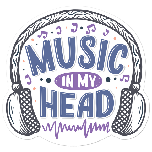 Music In My Head - Vinyl Sticker - No Bubbles - Multiple Sizes