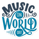 Music On World Off - Vinyl Sticker - No Bubbles - Multiple Sizes