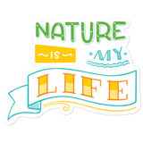 Nature Is My Life - Vinyl Sticker - No Bubbles - Multiple Sizes