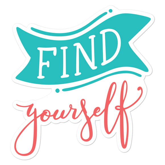 Find Yourself - Vinyl Sticker - No Bubbles - Multiple Sizes