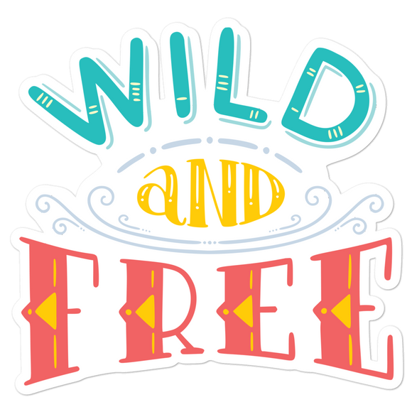 Wild And Free - Vinyl Sticker - No Bubbles - Multiple Sizes