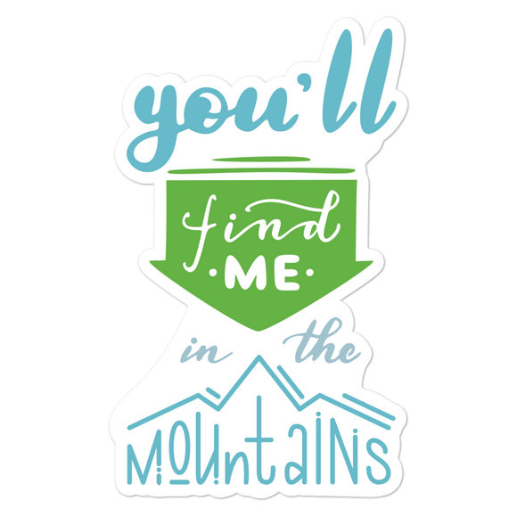 You'll Find Me In The Mountains - Vinyl Sticker - No Bubbles - Multiple Sizes