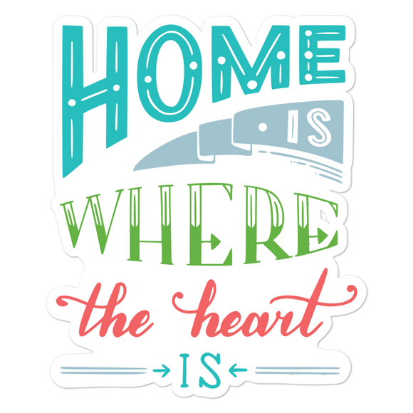 Home Is Where The Heart Is - Vinyl Sticker - No Bubbles - Multiple Sizes