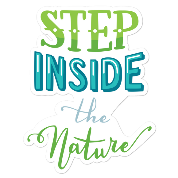 Step Inside The Natures - Vinyl Sticker - No Bubbles - Multiple Sizes