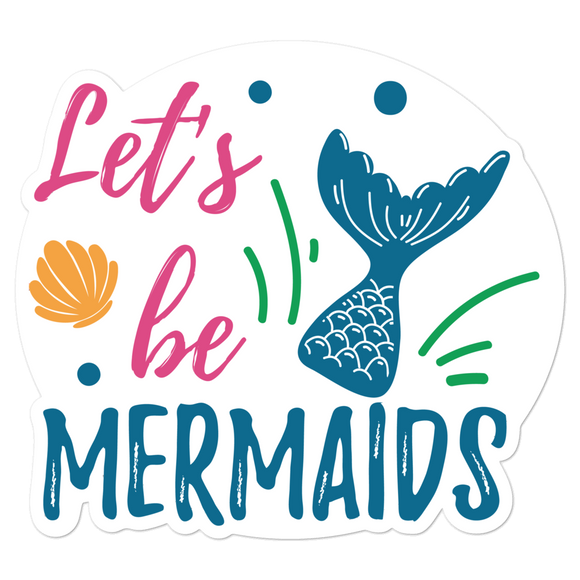 Let's Be Mermaids - Vinyl Sticker - No Bubbles - Multiple Sizes