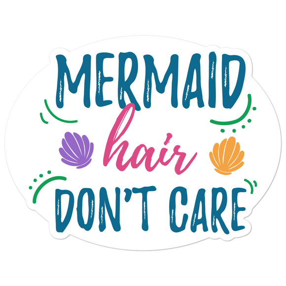 Mermaid Hair Don't Care - Vinyl Sticker - No Bubbles - Multiple Sizes