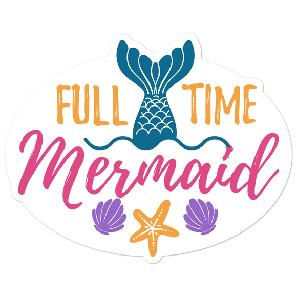 Full Time Mermaid - Vinyl Sticker - No Bubbles - Multiple Sizes
