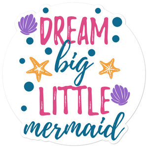 Dream Big Little Mermaid - Vinyl Sticker - No Bubbles - Multiple Sizes