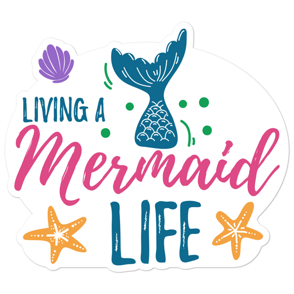 Living a Mermaid Life - Vinyl Sticker - No Bubbles - Multiple Sizes