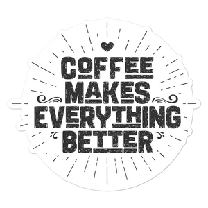 Coffee Makes Everything Better - Vinyl Sticker - No Bubble - Multiple Sizes