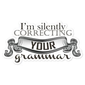 I'm Silently Correcting Your Grammar - Vinyl Sticker - No Bubble - Multiple Sizes