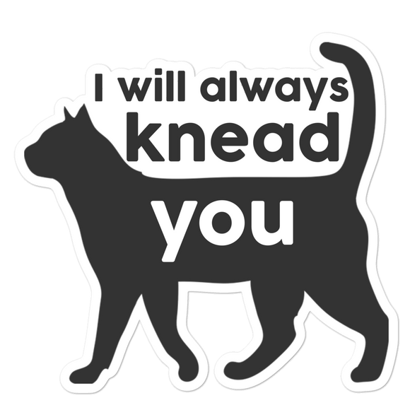 I Will Always Knead You - Vinyl Sticker - No Bubbles - Multiple Sizes