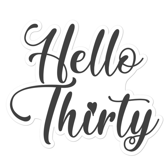 Hello Thirty - Vinyl Sticker - No Bubbles - Multiple Sizes - Vinyl Decal