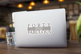 Forty and Fabulous - Vinyl Sticker - No Bubbles - Multiple Sizes - Vinyl Decal