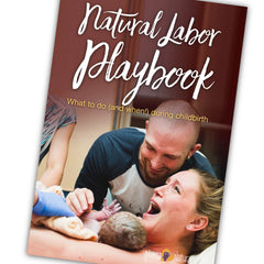 Natural Labor Playbook - What To Do (And When) During Childbirth