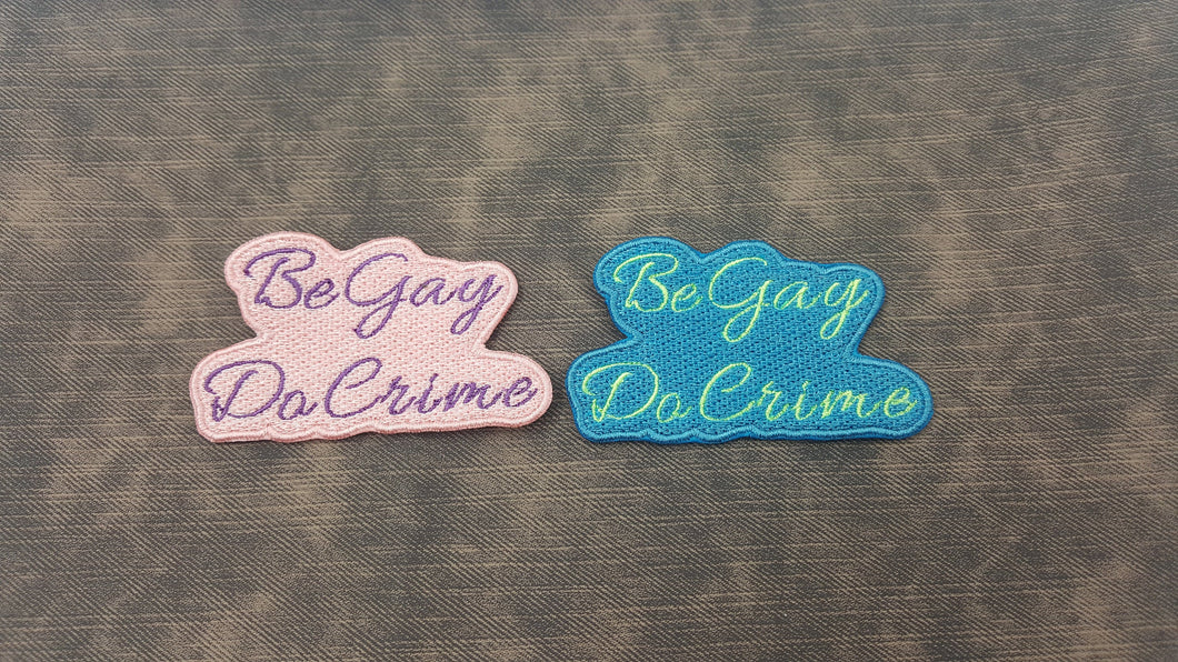 Be Gay Do Crime Fully Embroidered Patch, LGBTQ+ Pride Anarchy with Customizable Colors