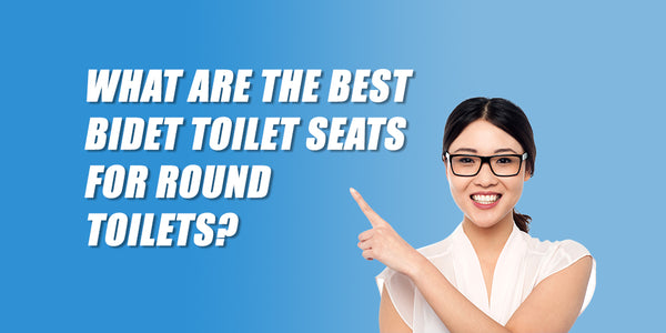 Best Bidet Toilet Seats for Round Toilets