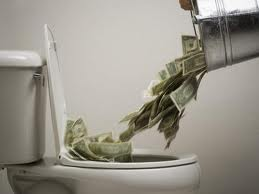 dumping a bucket full of money down the toilet