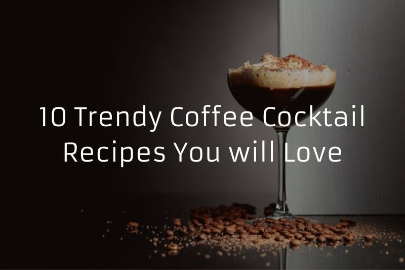 10 Trendy Coffee Cocktail Recipes You will Love