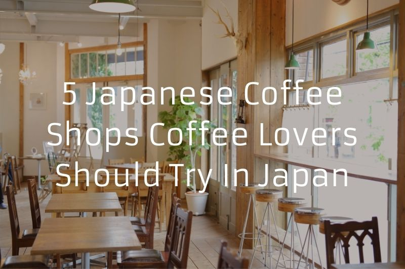 5 Japanese Coffee Shops Coffee Lovers Should Try In Japan