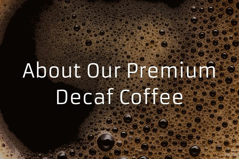 About Our Premium Decaf Coffee
