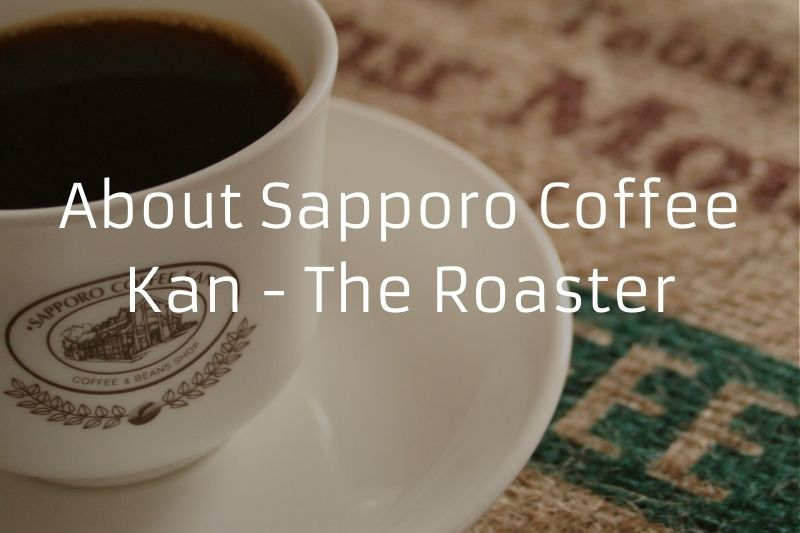 About Sapporo Coffee Kan - The Roaster