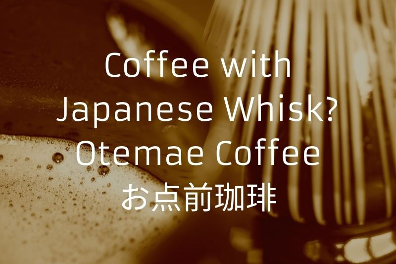 Coffee with Japanese Whisk? Otemae Coffee お点前珈琲