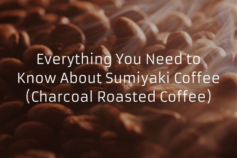 Everything You Need to Know About Sumiyaki Coffee (Charcoal Roasted Coffee)